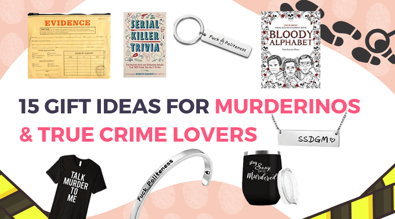 Gift Ideas for Murderinos and True Crime Lovers