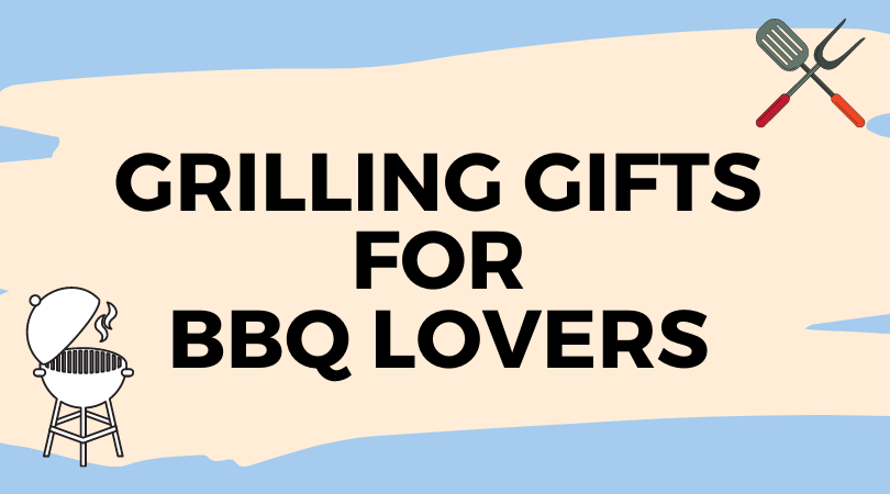The Best Grilling Gifts For BBQ Lovers