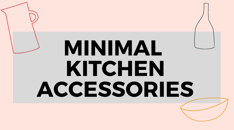 Minimal Kitchen Accessories For A Chic Look